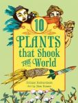 10 Plants that Shook the World, by Gillian Richardson