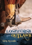 Longhorns and Outlaws, by Linda Aksomitis