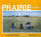 A Prairie Alphabet, by Jo Bannatyne-Cugnet, Illustrated by Yvette Moore