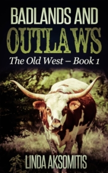 Badlands and Outlaws, by Linda Aksomitis